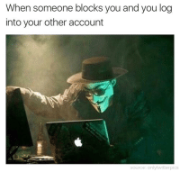 lmao, i'll find you: When someone blocks you and you log  into your other account  source only twitterpiCS lmao, i'll find you