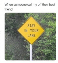 Best Friend, Best, and Friend: When someone call my bff their best  friend  STAY  IN YOUR  LANE