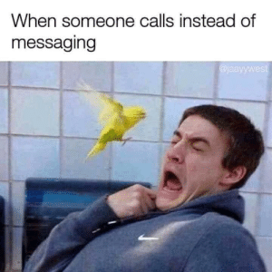 Dank, Memes, and Target: When someone calls instead of  messaging  jaayywest meirl by 9w_lf9 MORE MEMES