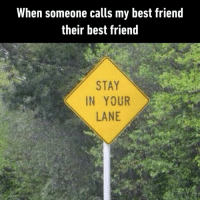 9gag, Best Friend, and Memes: When someone calls my best friend  their best friend  STAY  IN YOUR  LANE Know your place, honey.⠀ stayinlane bff 9gag