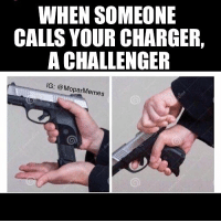 Memes, Camaro, and Chevy: WHEN SOMEONE  CALLS YOUR CHARGER,  A CHALLENGER  IG: @MoparMemes Oh hell nah... moparmemes mopar dodge dodgecharger dodgechallenger charger challenger hellcat rt srt srt8 jeep chrysler 300c viper scatpack carguys cargirls hemi chevy ford camaro moparornocar demon demonsrt