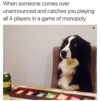 When someone comes over  unannounced and catches you playing  all 4 players in a game of monopoly This is one of the best memes I've seen in my entire life. @champagneemojis