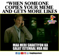 Meme, Indianpeoplefacebook, and More: *WHEN SOMEONE  COPIES YOUR MEME  AND GETS MORE LIKES  LAUGHING  MAA MERI SHAKTIYON KA  GALAT ISTEMAAL HUA HAI