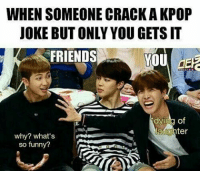 WHEN SOMEONE CRACK A KPOP  JOKE BUT ONLY YOU GETSIT  FRIENDS  YOU  dying of  aughter  why? what's  so funny? Yup same😂 BTS is at Hawaii atm~ rapmonster namjoon jimin btsmemes bangtansonyeondan jhope bangtanboys bts