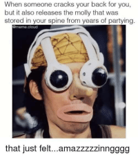 Dank, Meme, and Molly: When someone cracks your back for you,  but it also releases the molly that was  stored in your spine from years of partying  @meme cloud  that just felt...amazzzzzinngggg
