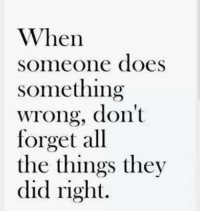 All The, All the Things, and Did: When  someone does  something  wrong, dont  forget all  the things thev  did right.