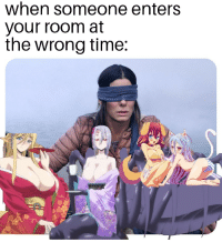 Death, Time, and Dank Memes: when someone enters  your room at  the wrong time:  7