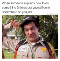 "Funny, How To, and How: When someone explains how to do  something 3 times but you still don't  understand so you just  @tank.sinatra I'll ""try"" my ""best"" aka I'll make a half assed attempt and then apologize when I mess it up"