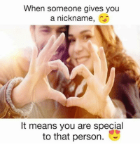 Memes, 🤖, and Means: When someone gives you  a nickname,  It means you are special  to that person.