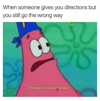 """Pretty much 🤷♂️😂 https://t.co/QUP4FDJazu: When someone gives you directions but  you still go the wrong way  I thought you said """"weast."""" Pretty much 🤷♂️😂 https://t.co/QUP4FDJazu"""