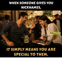 Memes, Bollywood, and 🤖: WHEN SOMEONE GIVES YOU  NICKNAMES,  Bollywood feed  IT SIMPLY MEANS YOU ARE  SPECIAL TO THEM
