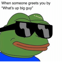 """Memes, Today, and 🤖: When someone greets you by  """"What's up big guy""""  o: Othega Co-worker today 😎"""