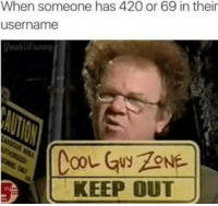 420 Meme: When someone has 420 or 69 in their  username  KEEP OUT