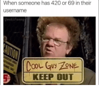 420 Meme: When someone has 420 or 69 in their  username  yeahliFunny  COL  KEEP OUT