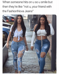 """Best compliment you can give a girl @FashionNova 😍: When someone hits on u so u smile but  then they're like """"not u, your friend with  the FashionNova Jeans"""" Best compliment you can give a girl @FashionNova 😍"""
