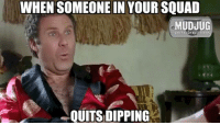 Memes, 🤖, and Portable: WHEN SOMEONE IN YOUR SQUAD  MUDJUG  portable spittoons  A QUITS DIPPING More for me and you 😂