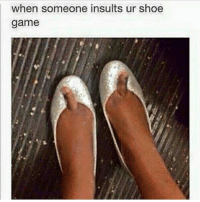 When someone insults your shoe game... (via: http:-bit.ly-2981tho): when someone insults ur shoe  game When someone insults your shoe game... (via: http:-bit.ly-2981tho)