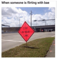 Bae, Funny, and Person: When someone is flirting with bae  STAY  IN YOUR  LANE Tag that person😂