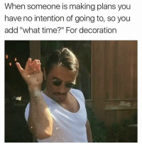 """Memes, Decoration, and 🤖: When someone is making plans you  have no intention of going to, so you  add """"what time?"""" For decoration lmao notime noplans sprinkleiton 😂"""
