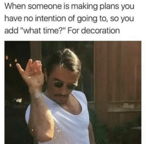 """These 16 Salt Bae memes are everything: When someone is making plans you  have no intention of going to, so you  add """"what time?"""" For decoration These 16 Salt Bae memes are everything"""
