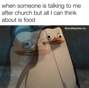 Here are 17 of the Latest Christian Meme's That Will Give You A Good Laugh This Week: when someone is talking to me  after church but all I can think  about is food  @youthpastor.co Here are 17 of the Latest Christian Meme's That Will Give You A Good Laugh This Week