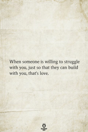 Love, Struggle, and Can: When someone is willing to struggle  with you, just so that they can build  with you, that's love  RELATIONSHIP  ES