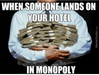 WHEN SOMEONE LANDS ON  YOUR HOTEL  IN MONOPOLY This game has ended so many friendships...