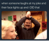 I Did That: when someone laughs at my joke and  their face lights up and i DID that  SAR  RY  IVE