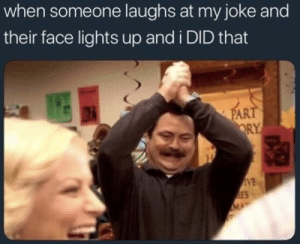 Memes, Today, and And I Did: when someone laughs at my joke and  their face lights up and i DID that  VE 50 Of Today's Freshest Pics And Memes