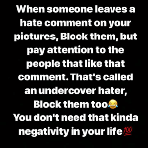 Sucka free😂🙌: When someone leaves a  hate comment on your  pictures, Block them, but  pay attention to the  people that like that  comment. That's called  an undercover hater,  Block them too  You don't need that kinda  negativity in your life Sucka free😂🙌
