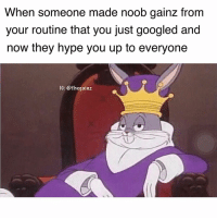 Hype, Memes, and Yo: When someone made noob gainz from  your routine that you just googled and  now they hype you up to everyone  IG: @thegainz Damn he knows what's up yo