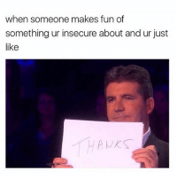 Memes, 🤖, and Fun: when someone makes fun of  something ur insecure about and ur just  like Thanks cunty bollocks. Follow @confessionsofablonde @confessionsofablonde @confessionsofablonde goodgirlwithbadthoughts 💅🏽