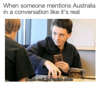Sorry, Australia, and Dank Memes: When someone mentions Australia  in a conversation like it's real  people canitliveupside down Sorry fellas