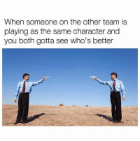 That little 1v1 between him and you 😂 Overwatch Overwatchmeme meme 1v1: When someone on the other team is  playing as the same character and  you both gotta see who's better That little 1v1 between him and you 😂 Overwatch Overwatchmeme meme 1v1