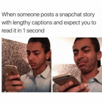 Latinos, Memes, and Snapchat: When someone posts a snapchat story  with lengthy captions and expect you to  read it in 1 second Got me fucked up 😒😒😒 can't stand that!! Follow @puro_jajaja memes latinos snapchat mexicans MexicanProblems mexicansBeLike