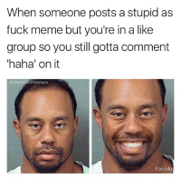 Basic Bitch, Bitch, and Meme: When someone posts a stupid as  fuck meme but you're in a like  group so you still gotta comment  haha' on it  @MemesForMemers  FaceAp Basic bitch shit