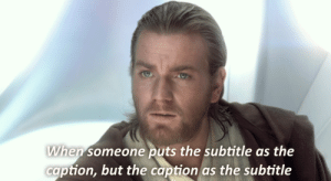 Caption, Confusion, and Someone: When someone puts the subtitle as the  caption, but the caption as the subtitle [Visible confusion]