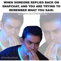 Happens 😁: WHEN SOMEONE REPLIES BACK ON  SNAPCHAT AND YOU ARE TRYING TO  REMEMBER WHAT YOU SAID  instagram.com/TheDesistuff  @The Des iStuff Happens 😁