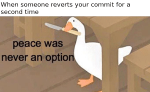 Revert wars: When someone reverts your commit for a  second time  peace was  never an option Revert wars