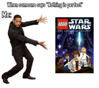 this template is disgusting but eh: When someone sas Nothing is perfect  Me  STAR  LEGO  WARS  THE ORIGINAL TRILOGY this template is disgusting but eh