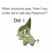 """I don't recall.  ~Pokesaur   PS check out Legend of Zelda: Breath of the Wild: When someone says """"Aren't you  a little old to still play Pokemon?""""  Did I don't recall.  ~Pokesaur   PS check out Legend of Zelda: Breath of the Wild"""