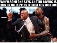 Basketball, Nba, and Smh: WHEN SOMEONE SAYS AUSTIN RIVERS IS  ONLY ON THE CLIPPERS BECAUSE HE'S YOUR SON  @NBAMEMES smh 😂 nbamemes clippers nba