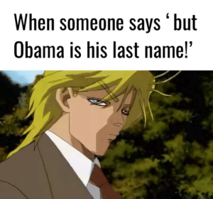 Dio, the charming, charismatic vampire, reduced to this: When someone says 'but  Obama is his last name! Dio, the charming, charismatic vampire, reduced to this