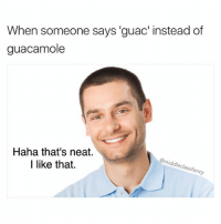 Haha wow I'm gonna try that out sometime 😜 123rf: When someone says 'guac' instead of  guacamole  Haha that's neat.  I like that.  @middleclassfancy Haha wow I'm gonna try that out sometime 😜 123rf