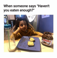 """Memes, 🤖, and You: When someone says """"Havent  you eaten enough?""""  utella Spare me"""