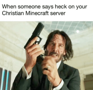 New template by Whysong823 FOLLOW 4 MORE MEMES.: When someone says heck on your  Christian Minecraft server New template by Whysong823 FOLLOW 4 MORE MEMES.