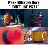 "Memes, 🤖, and Mco: WHEN SOMEONE SAYS  ""I DON'T LIKE PIZZA""  MCO -REBUS"