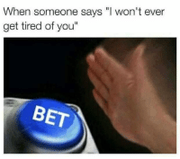 "Memes, 🤖, and Bet: When someone says ""I won't ever  get tired of you""  BET 😂"
