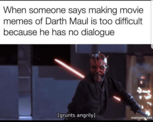 Make your own damn title: When someone says making movie  memes of Darth Maul is too difficult  because he has no dialogue  は  (grunts angrily]  mematig net Make your own damn title