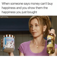 Think again sweaty💅🏻😁 girlsthinkimfunnytwitter winewednesday winesday moneycanbuyhappiness: When someone says money can't buy  happiness and you show them the  happiness you just bought Think again sweaty💅🏻😁 girlsthinkimfunnytwitter winewednesday winesday moneycanbuyhappiness